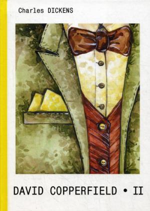 David Copperfield = Дэвид Копперфилд. В 2 ч. Ч. 2.: роман на англ.яз