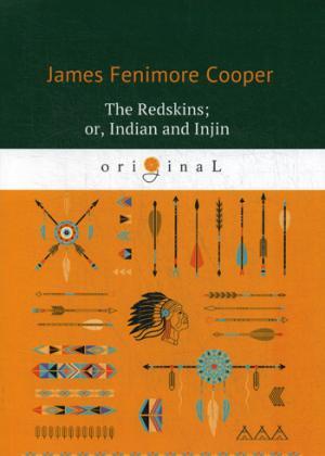 The Redskins; or, Indian and Injin = Краснокожие: роман на англ.яз
