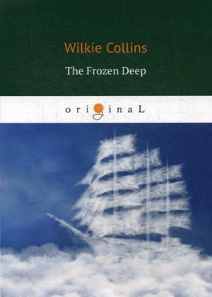 The Frozen Deep = Морозная глубина: кн. на англ.яз