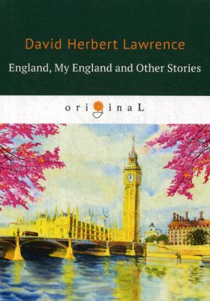England, My England and Other Stories = Англия, моя Англия и другие истории: на англ.яз