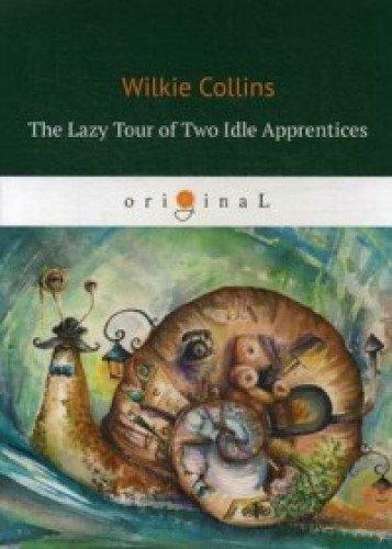The Lazy Tour of Two Idle Apprentices = Ленивое путешествие двух досужих подмастерьев: кн. на англ.яз