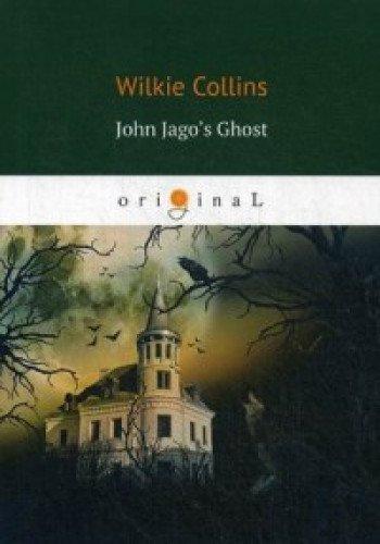 John Jago's Ghost = Призрак Джона Джаго, или Живой покойник: на англ.яз