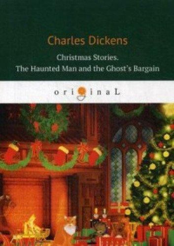 Christmas Stories. The Haunted Man and the Ghost's Bargain = Рождественские истории. Привидение и сделка с призраком: на англ.яз