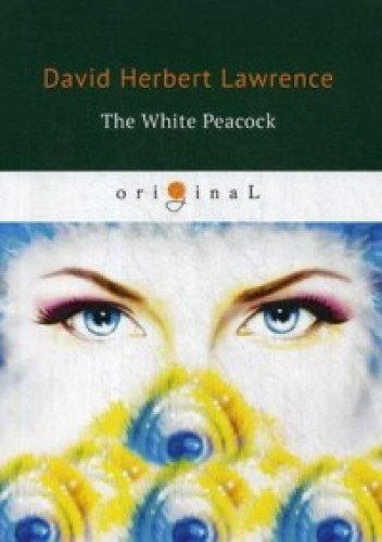 The White Peacock = Белый Павлин: на англ.яз