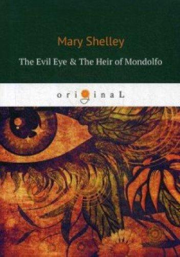The Evil Eye & The Heir of Mondolfo = Злой Глаз и Наследник Мондольфо: на англ.яз