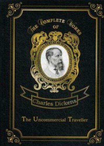 The Uncommercial Traveller = Путешественник не по торговым делам: на англ.яз